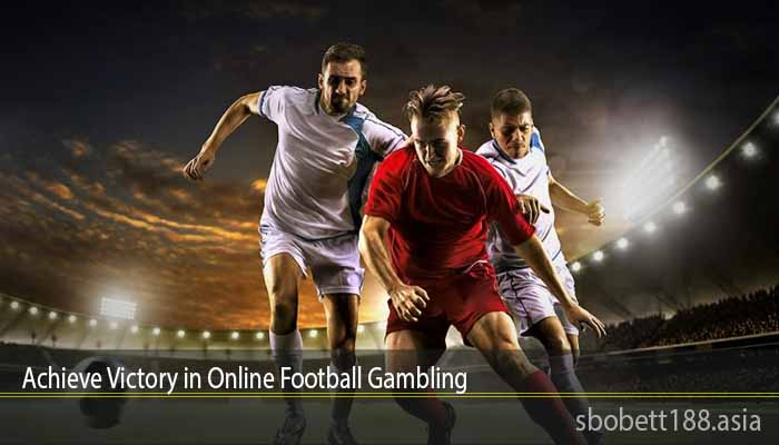 Achieve Victory in Online Football Gambling
